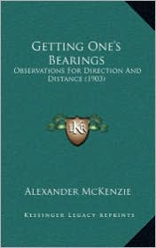 Getting One's Bearings: Observations for Direction and Distance (1903) - Alexander McKenzie