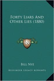 Forty Liars and Other Lies (1880) - Bill Nye
