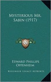 Mysterious Mr. Sabin (1917) - Edward Phillips Oppenheim