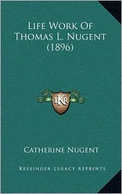 Life Work Of Thomas L. Nugent (1896)