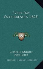 Every Day Occurrences (1825) - Charles Knight Publisher (author)