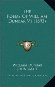 The Poems of William Dunbar V1 (1893) - William Dunbar, John Small (Editor), J. G. MacKay (Introduction)