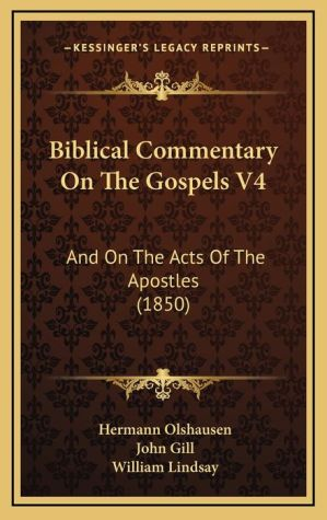 Biblical Commentary on the Gospels V4: And on the Acts of the Apostles (1850) - Hermann Olshausen, John Gill (Translator), William Lindsay (Translator)