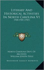 Literary and Historical Activities in North Carolina V1: 1900-1905 (1907) - North Carolina Dept of Archives, William Joseph Peele (Introduction)