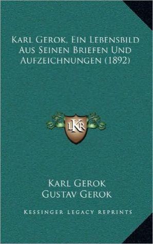 Karl Gerok, Ein Lebensbild Aus Seinen Briefen Und Aufzeichnungen (1892) - Karl Gerok, Gustav Gerok