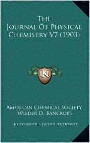 The Journal of Physical Chemistry V7 (1903) - American Chemical Society, Wilder D. Bancroft (Editor), Joseph E. Trevor (Editor)