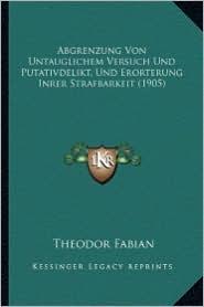 Abgrenzung Von Untauglichem Versuch Und Putativdelikt, Und Erorterung Inrer Strafbarkeit (1905) - Theodor Fabian