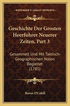 Geschichte Der Grosten Heerfuhrer Neuerer Zeiten, Part 3: Gesammelt Und Mit Taktisch-Geographischen Noten Begleitet (1785)