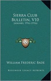 Sierra Club Bulletin, V10: January, 1916 (1916) - William Frederic Bade (Editor)