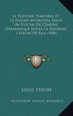 Le Pouvoir Temporel Et Le Regime Municipal Dans Un Eveche de L'Empire Germanique Jusq'a La Reforme - Louis Stouff