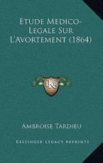 Etude Medico-Legale Sur L'Avortement (1864) - Ambroise Tardieu