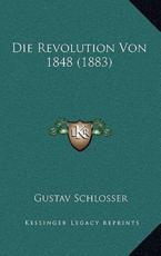 Die Revolution Von 1848 (1883) - Gustav Schlosser
