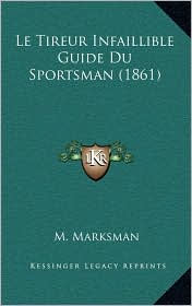 Le Tireur Infaillible Guide Du Sportsman (1861) - M. Marksman