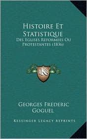 Histoire Et Statistique: Des Eglises Reformees Ou Protestantes (1836)