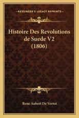 Histoire Des Revolutions de Suede V2 (1806) - Rene Aubert De Vertot
