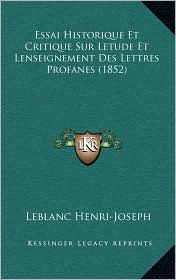 Essai Historique Et Critique Sur Letude Et Lenseignement Des Lettres Profanes (1852)