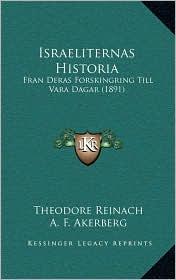 Israeliternas Historia: Fran Deras Forskingring Till Vara Dagar (1891) - Theodore Reinach, A. F. Akerberg