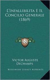 L'Infallibilita E Il Concilio Generale (1869) - Victor Auguste Dechamps