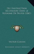 de L'Instruction Secondaire Dans Le Royaume de Prusse (1841) - Victor Cousin