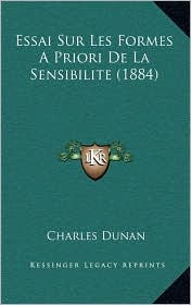 Essai Sur Les Formes a Priori de La Sensibilite (1884) - Charles Dunan