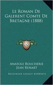 Le Roman de Galerent Comte de Bretagne (1888) - Anatole Boucherie, Jean Renart