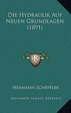 Die Hydraulik Auf Neuen Grundlagen (1891) - Hermann Scheffler