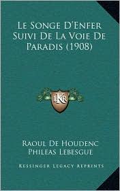 Le Songe D'Enfer Suivi de La Voie de Paradis (1908) - Raoul De Houdenc, Phileas Lebesgue