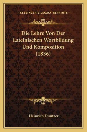 Die Lehre Von Der Lateinischen Wortbildung Und Komposition (1836) - Heinrich Duntzer