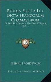 Etudes Sur La Lex Dicta Francorum Chamavorum: Et Sur Les Francs Du Pays D'Amor (1891) - Henri Froidevaux