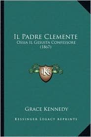 Il Padre Clemente: Ossia Il Gesuita Confessore (1867) - Grace Kennedy