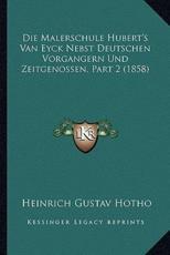 Die Malerschule Hubert's Van Eyck Nebst Deutschen Vorgangern Und Zeitgenossen, Part 2 (1858) - Heinrich Gustav Hotho