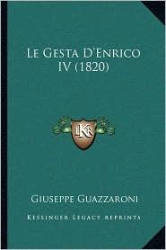 Le Gesta D'Enrico IV (1820) - Giuseppe Guazzaroni