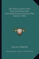 Die Religiosen Und Philosophischen Grundanschauungen Der Inder (1902) - Julius Happel