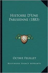 Histoire D'Une Parisienne (1883) - Octave Feuillet