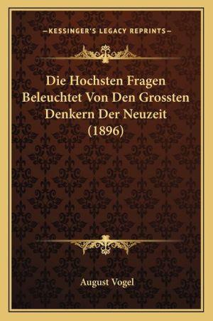 Die Hochsten Fragen Beleuchtet Von Den Grossten Denkern Der Neuzeit (1896)