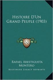 Histoire D'Un Grand Peuple (1903) - Rafael Arestigueta Montero