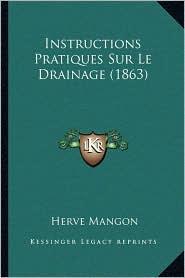 Instructions Pratiques Sur Le Drainage (1863) - Herve Mangon
