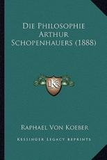 Die Philosophie Arthur Schopenhauers (1888) - Raphael Von Koeber