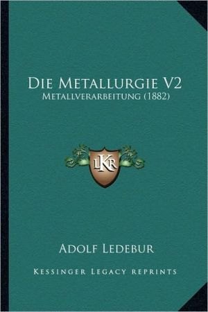 Die Metallurgie V2: Metallverarbeitung (1882)