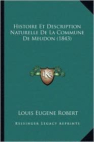 Histoire Et Description Naturelle de La Commune de Meudon (1843) - Louis Eugene Robert