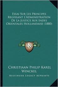 Essai Sur Les Principes Regissant L'Administration de La Justice Aux Indes Orientales Hollandaise (1880) - Christiaan Philip Karel Winckel
