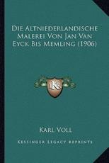 Die Altniederlandische Malerei Von Jan Van Eyck Bis Memling (1906) - Karl Voll
