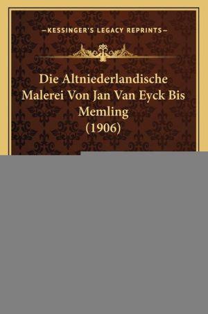 Die Altniederlandische Malerei Von Jan Van Eyck Bis Memling (1906)