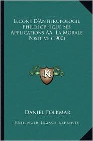 Lecons D'Anthropologie Philosophique Ses Applications AA La Morale Positive (1900) - Daniel Folkmar