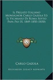 Il Prelato Italiano Monsignor Carlo Gazola Ed Il Vicariato Di Roma Sotto Papa Pio IX, 1849-1850 (1830)