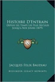 Histoire D'Entrain: Depuis Les Temps Les Plus Recules Jusqu'a Nos Jours (1879) - Jacques Felix Baudiau