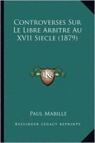 Controverses Sur Le Libre Arbitre Au XVII Siecle (1879)