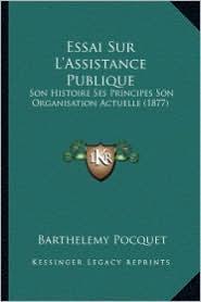 Essai Sur L'Assistance Publique: Son Histoire Ses Principes Son Organisation Actuelle (1877)