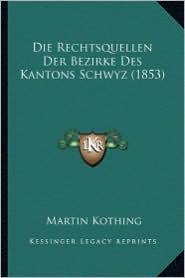 Die Rechtsquellen Der Bezirke Des Kantons Schwyz (1853)
