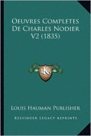 Oeuvres Completes de Charles Nodier V2 (1835) - Louis Hauman Publisher